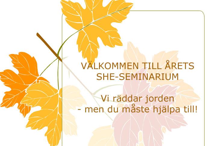 Affisch Välkommen till årets SHE-seminarium Vi räddar jorden - men du måste hjälpa till